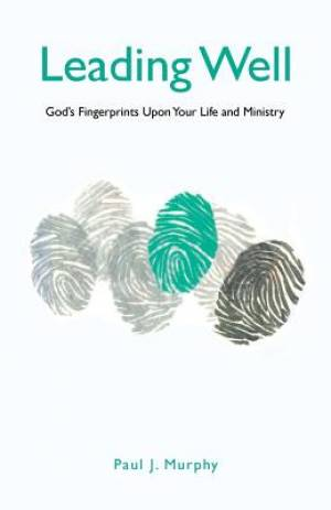 Leading Well: God's Fingerprints Upon Your Life and Ministry