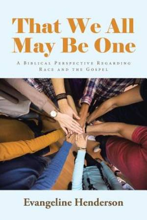 That We All May Be One: A Biblical Perspective Regarding Race and the Gospel