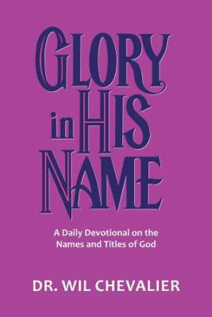 Glory in His Name: A Daily Devotional on the Names and Titles of God
