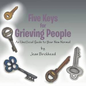 Five Keys for Grieving People: An Unofficial Guide to Your New Normal