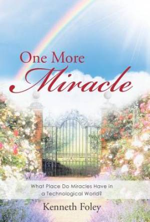 One More Miracle: What Place Do Miracles Have in a Technological World?