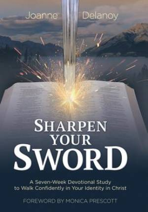 Sharpen Your Sword: A Seven-Week Devotional Study to Walk Confidently in Your Identity in Christ