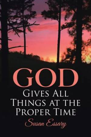 God Gives All Things at the Proper Time