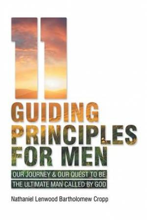 11 Guiding Principles for Men: Our Journey & Our Quest to Be the Ultimate Man Called by God