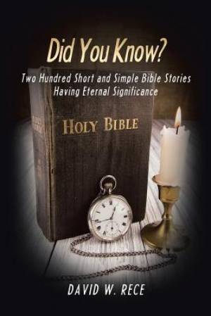 Did You Know?: Two Hundred Short and Simple Bible Stories Having Eternal Significance