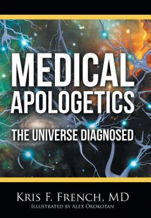 Medical Apologetics: The Universe Diagnosed