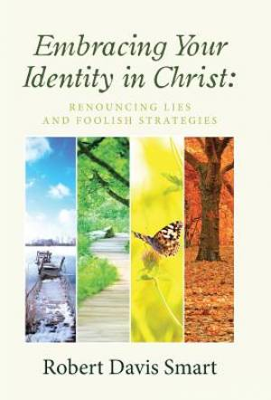 Embracing Your Identity in Christ:: Renouncing Lies and Foolish Strategies