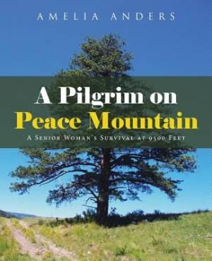 A Pilgrim on Peace Mountain: A Senior Woman's Survival at 9500 Feet