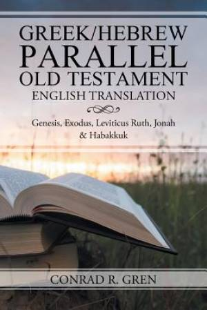 Greek/Hebrew Parallel Old Testament English Translation: Genesis, Exodus, Leviticus Ruth, Jonah & Habakkuk
