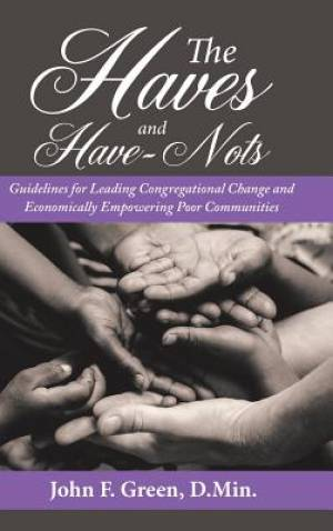 The Haves and Have-Nots: Guidelines for Leading Congregational Change and Economically Empowering Poor Communities