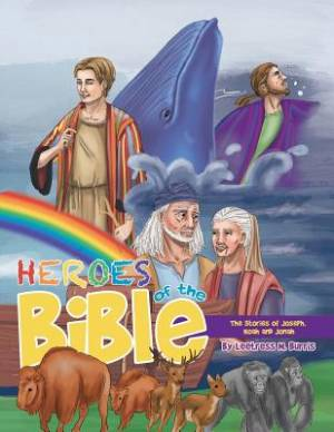 Heroes of the Bible: The Stories of Joseph, Noah and Jonah