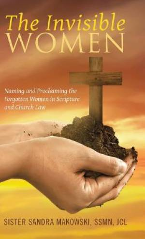 The Invisible Women: Naming and Proclaiming the Forgotten Women in Scripture and Church Law