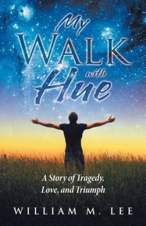 My Walk with Hue: A Story of Tragedy, Love, and Triumph