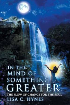 In The Mind of Something Greater: The Flow of Change for the Soul
