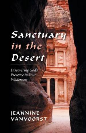 Sanctuary in the Desert: Discovering God's Presence in Your Wilderness