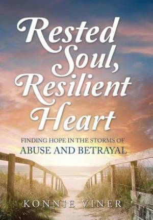 Rested Soul, Resilient Heart: Finding Hope in the Storms of Abuse and Betrayal