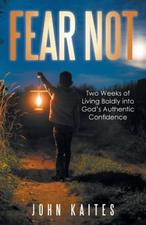Fear Not: Two Weeks of Living Boldly into God's Authentic Confidence