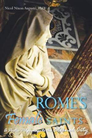 Rome's Female Saints: A Poetic Pilgrimage to the Eternal City