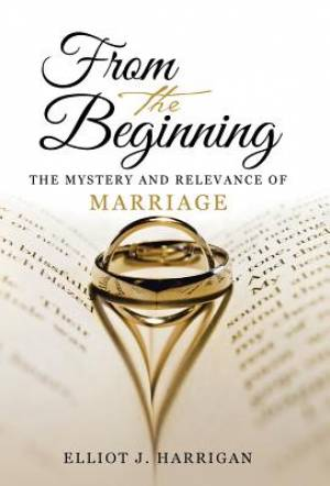 From the Beginning: The Mystery and Relevance of Marriage