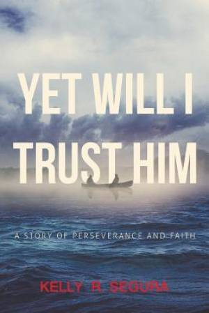 Yet Will I Trust Him: A Story of Perseverance and Faith