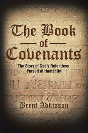 The Book of Covenants: The Story of God's Relentless Pursuit of Humanity