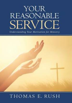 Your Reasonable Service: Understanding Your Motivation for Ministry