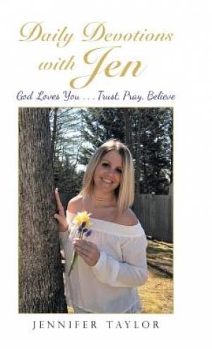Daily Devotions with Jen: God Loves You . . . Trust, Pray, Believe