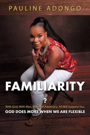 Familiarity?: With God, With Man, With the Adversary; All Will Surprise You. God Does More When We Are Flexible
