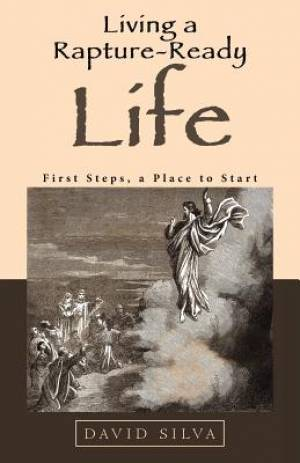 Living a Rapture-Ready Life: First Steps, a Place to Start