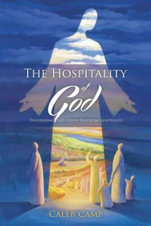 The Hospitality of God: Discovering and Living Kingdom Hospitality