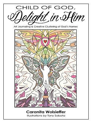 Child of God, Delight in Him: Art Journaling & Creative Clustering of God's Names