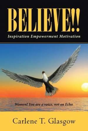 Believe!!: Inspiration  Empowerment Motivation