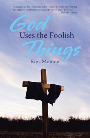 God Uses the Foolish Things