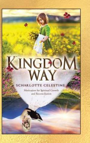 Kingdom Way: Motivation for Spiritual Growth and Reconciliation