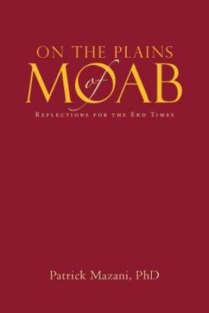 On the Plains of Moab: Reflections for the End Times