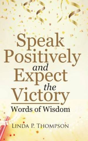 Speak Positively and Expect the Victory: Words of Wisdom