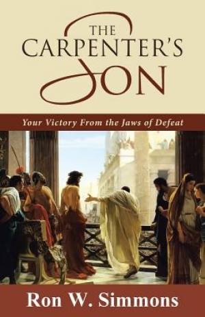 The Carpenter's Son: Your Victory From the Jaws of Defeat