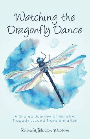 Watching the Dragonfly Dance: A Shared Journey of Ministry, Tragedy . . . and Transformation