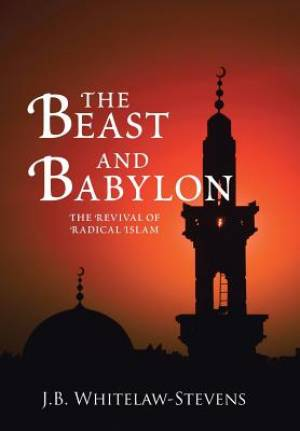 The Beast and Babylon: The Revival of Radical Islam
