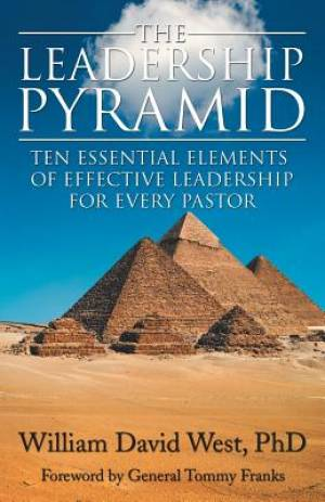The Leadership Pyramid: Ten Essential Elements of Effective Leadership for Every Pastor