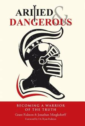 Armed & Dangerous: Becoming a Warrior of the Truth