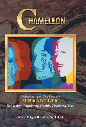 Chameleon: Understanding the Five Faces of a Super Deceiver: Sensuality, Popularity, Wealth, Charisma, Fear