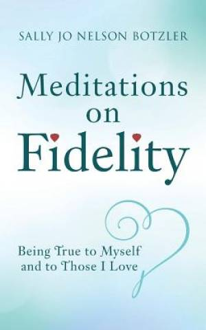 Meditations on Fidelity: Being True to Myself and to Those I Love