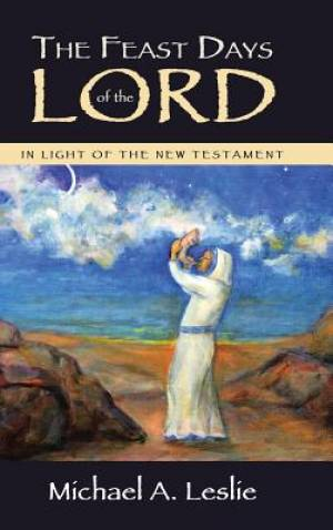 The Feast Days of the Lord: In Light of the New Testament