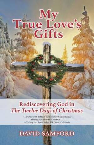 """My True Love's Gifts: Rediscovering God in """"The Twelve Days of Christmas"""""""