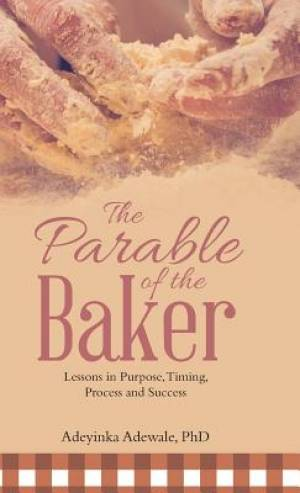 The Parable of the Baker: Lessons in Purpose, Timing, Process and Success
