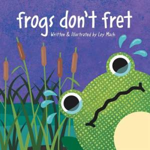 Frogs Don'T Fret