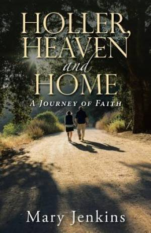 Holler, Heaven and Home: A Journey of Faith