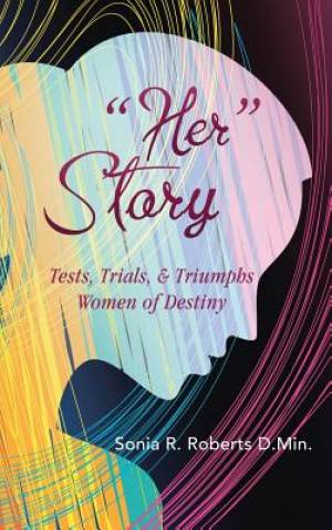 """""""Her"""" Story: Tests, Trials, & Triumphs Women of Destiny"""