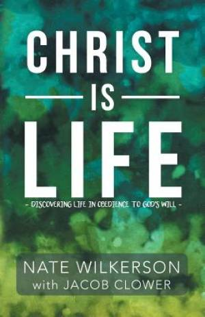 Christ Is Life: Discovering Life in Obedience to God?s Will